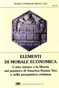 Copertina di 'Elementi di morale economica. L'atto umano e la libertà nel pensiero di Amartya Kumar Sen e nella prospettiva cristiana'