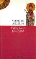 Svegliare l'aurora - Angelini Giuseppe