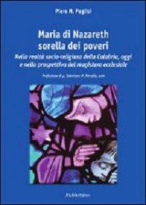 Copertina di 'Maria di Nazareth sorella dei poveri. Nella realtà socio-religiosa della Calabria e nella prospettiva del magistero ecclesiale'