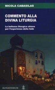Copertina di 'Commento alla divina liturgia. La bellezza liturgica chiave per l'esperienza della fede'