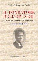 Il fondatore dell'Opus Dei. La biografia del beato Josemar�a Escriv� [vol_1] / 1902-1936 - V�zquez De Prada Andr�s