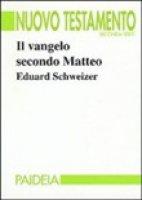 Il vangelo secondo Matteo - Schweizer Eduard