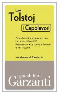 Copertina di 'I capolavori (Anna Karenina - Guerra e pace - La morte di Ivan Il'i?- Resurrezione - La sonata a Kreutzer e altri racconti)'