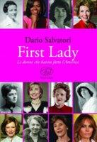First lady. Le donne che hanno fatto l'America - Salvatori Dario