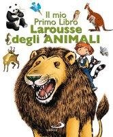 Il mio primo libro Larousse degli animali - AA.VV.