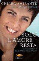 Solo l'amore resta - Chiara Amirante