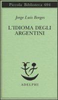 L' idioma degli argentini - Borges Jorge Luis