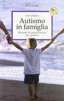 Autismo in famiglia. Manuale di sopravvivenza per genitori - Schopler Eric