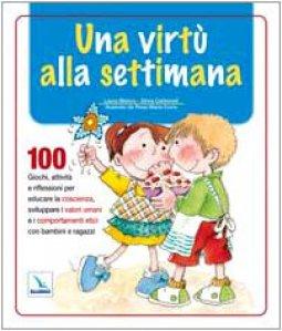 Copertina di 'Una virtù alla settimana. 100 giochi,  riflessioni per educare la coscienza, sviluppare valori  umani con bambini e ragazzi'