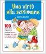 Una virtù alla settimana. 100 giochi,  riflessioni per educare la coscienza, sviluppare valori  umani con bambini e ragazzi
