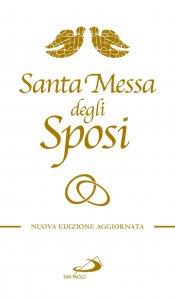 Copertina di 'Santa Messa degli Sposi. Il nuovo Rito del Matrimonio con nuovo Lezionario'