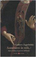 Scambiarsi la veste - Zagrebelsky Gustavo