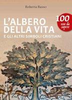 L'albero della vita e gli altri simboli cristiani - Roberta Russo