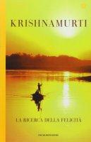 La ricerca della felicità - Krishnamurti Jiddu