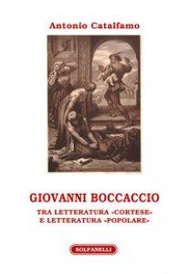 Copertina di 'Giovanni Boccaccio. Tra letteratura «cortese» e letteratura «popolare»'