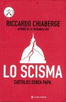 Lo scisma. Cattolici senza papa - Riccardo Chiaberge