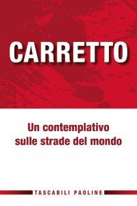 Copertina di 'Carretto. Un contemplativo sulle strade del mondo'