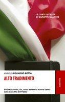 Alto tradimento. Privatizzazioni, Dc, euro: misteri e nuove verità sulla svendita dell'Italia - Bottai Polimeno Angelo