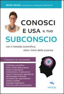 Copertina di 'Conosci e usa il tuo subconscio. Con il metodo scientifico, oltre i limiti della scienza'