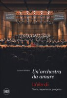 Una orchestra da amare. LaVerdi. Storia, esperienza, progetto - Ballabio Luciano