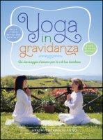 Yoga in gravidanza. Un messaggio d'amore per te e il tuo bambino. Con DVD - Giannò Arathi Sabrina