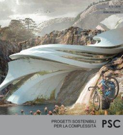 Copertina di 'PSC. Progetti sostenibili per la complessità. Ediz. italiana e inglese (2018)'