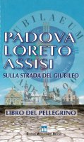 Padova, Loreto, Assisi. Sulla strada del giubileo