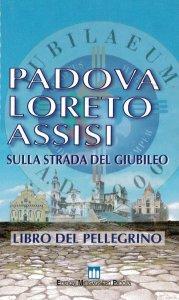 Copertina di 'Padova, Loreto, Assisi. Sulla strada del giubileo'