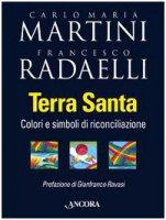 Terra Santa. Colori e simboli di riconciliazione - Martini Carlo M., Radaelli Francesco