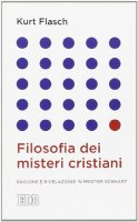 Filosofia dei misteri cristiani - Kurt Flasch
