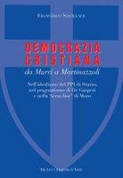 La Democrazia Cristiana da Murri a Martinazzoli. Nell'idealismo del PPI di Sturzo, nel pragmatismo di De Gasperi e nella «terza fase» di Moro - Squillace Francesco