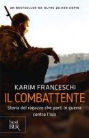 Il combattente. Storia dell'italiano che ha difeso Kobane dall'Isis - Franceschi Karim, Tonacci Fabio