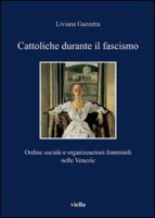 Cattoliche durante il fascismo - Gazzetta Liviana