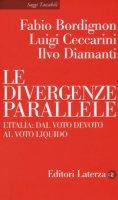 Le divergenze parallele. L'Italia: dal voto devoto al voto liquido - Bordignon Fabio, Ceccarini Luigi, Diamanti Ilvo
