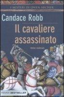 Il cavaliere assassinato. I misteri di Owen Archer - Robb Candace