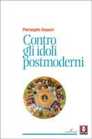 Contro gli idoli postmoderni - Pierangelo Sequeri