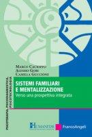 Sistemi familiari e mentalizzazione. Verso una prospettiva integrata - Cacioppo Marco, Gori Alessio, Guccione Camilla