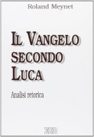 Il Vangelo di Luca. Analisi retorica - Meynet Roland