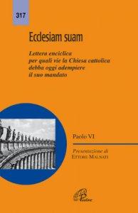 Copertina di 'Ecclesiam suam. Lettera enciclica per quali vie la Chiesa cattolica debba oggi adempiere il suo mandato'