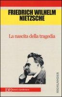 La nascita della tragedia - Nietzsche Friedrich