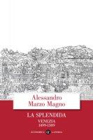 La splendida. Venezia 1499-1509 - Marzo Magno Alessandro