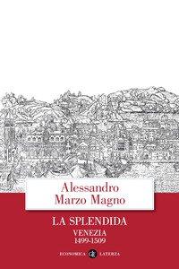 Copertina di 'La splendida. Venezia 1499-1509'