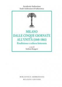 Copertina di 'Milano dalle Cinque Giornate all'Unità (1848-1861). Erudizione e cultura letteraria'