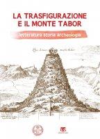 La Trasfigurazione e il Monte Tabor - AA. VV., Caterina Papi
