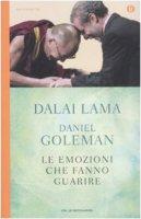 Le emozioni che fanno guarire. Conversazioni con il Dalai Lama - Gyatso Tenzin (Dalai Lama),  Goleman Daniel