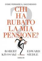 Chi ha rubato la mia pensione? - Kiyosaki Robert T., Siedle Edward