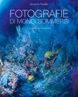Fotografie di mondi sommersi. L'incanto del profondo. Ediz. illustrata - Paolillo Vincenzo, Tozzi Mario