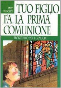 Copertina di 'Tuo figlio fa la prima comunione. Prontuario per i genitori'