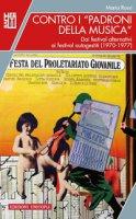 Contro i «padroni della musica». Dai festival alternativi ai festival autogestiti (1970-1977) - Rossi Maria