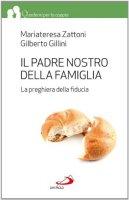 Il Padre nostro della famiglia - Mariateresa Zattoni, Gilberto Gillini